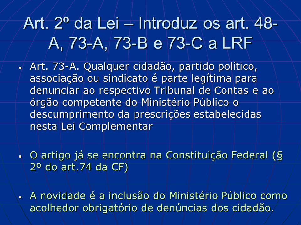 Art.2º da Lei – Introduz os art. 48- A, 73-A, 73-B e 73-C a LRF Art.