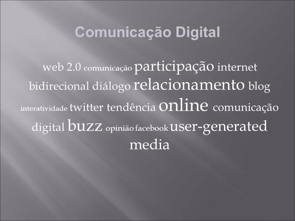 web 2.0 comunicação participação internet bidirecional diálogo relacionamento blog interatividade twitter tendência online comunicação digital buzz opinião facebook user-generated media Comunicação Digital
