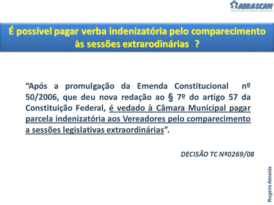 É possível pagar verba indenizatória pelo comparecimento às sessões extrarodinárias ? Rogério Almeida Após a promulgação da Emenda Constitucional nº 5