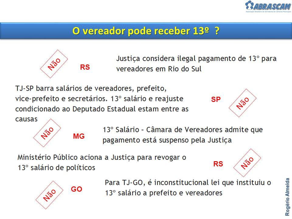 RS MG GO SP O vereador pode receber 13º ? Rogério Almeida Não