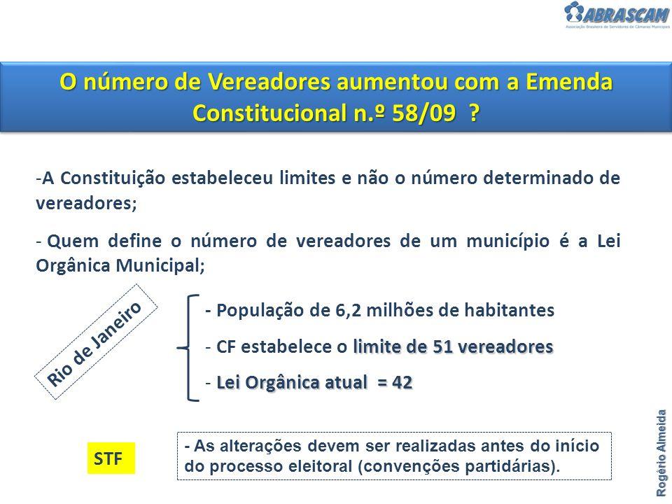 Rogério Almeida O número de Vereadores aumentou com a Emenda Constitucional n.º 58/09 ? -A Constituição estabeleceu limites e não o número determinado