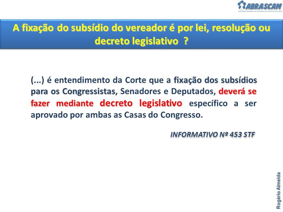 Rogério Almeida A fixação do subsídio do vereador é por lei, resolução ou decreto legislativo ? fixação dos subsídios para os Congressistasdeverá se f