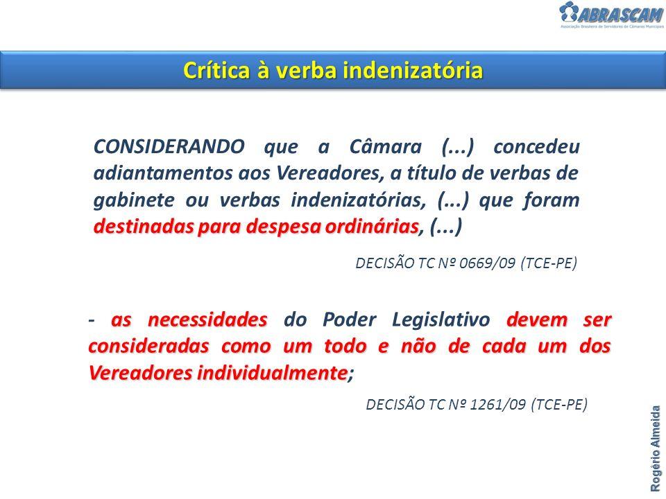 Crítica à verba indenizatória Rogério Almeida destinadas para despesa ordinárias CONSIDERANDO que a Câmara (...) concedeu adiantamentos aos Vereadores