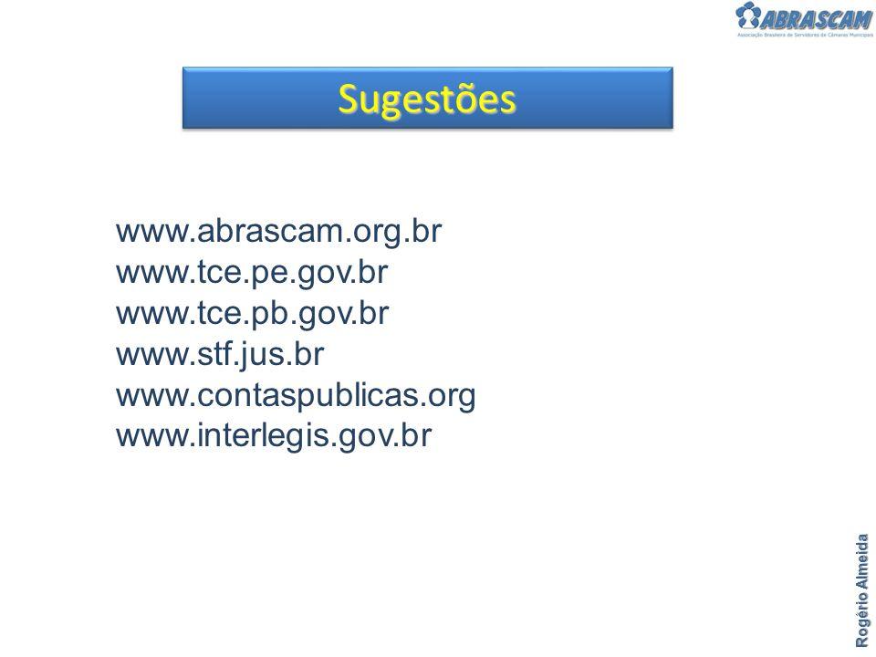 SugestõesSugestões www.abrascam.org.br www.tce.pe.gov.br www.tce.pb.gov.br www.stf.jus.br www.contaspublicas.org www.interlegis.gov.br Rogério Almeida