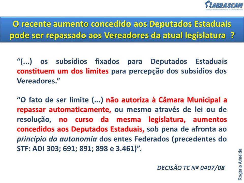 O recente aumento concedido aos Deputados Estaduais pode ser repassado aos Vereadores da atual legislatura ? Rogério Almeida constituem um dos limites