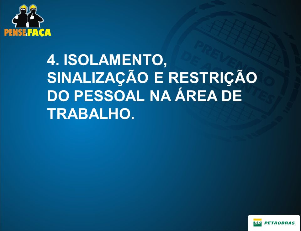 4. ISOLAMENTO, SINALIZAÇÃO E RESTRIÇÃO DO PESSOAL NA ÁREA DE TRABALHO.