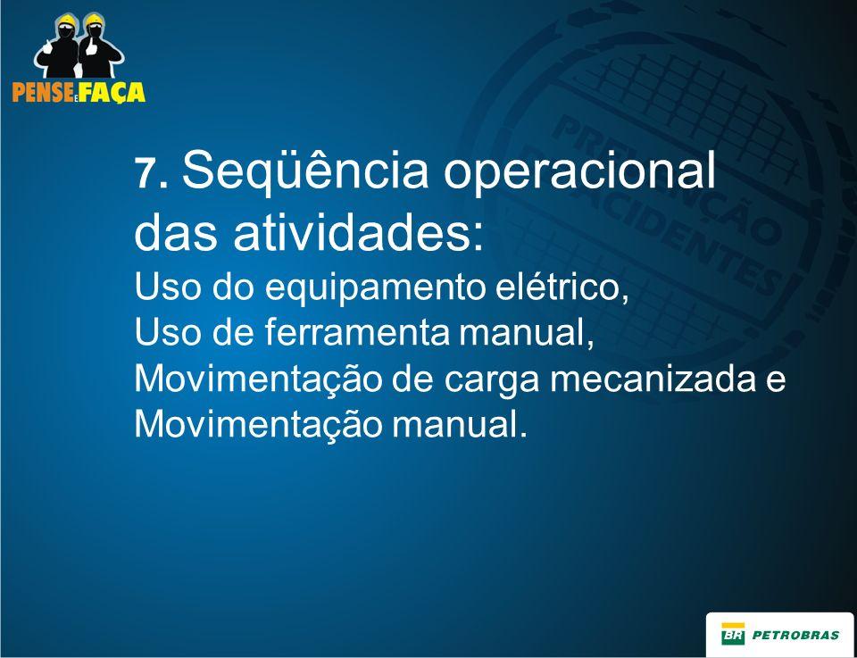 7. Seqüência operacional das atividades: Uso do equipamento elétrico, Uso de ferramenta manual, Movimentação de carga mecanizada e Movimentação manual