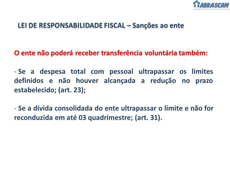 LEI DE RESPONSABILIDADE FISCAL – Sanções ao ente O ente não poderá receber transferência voluntária também: - Se a despesa total com pessoal ultrapass