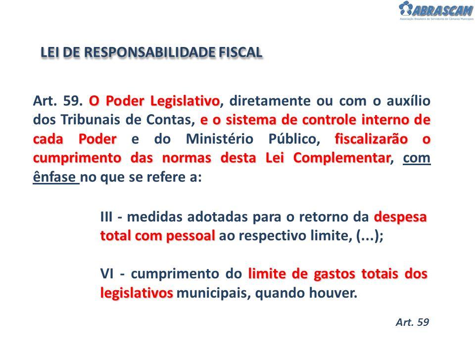 O Poder Legislativo e o sistema de controle interno de cada Poder fiscalizarão o cumprimento das normas desta Lei Complementar Art. 59. O Poder Legisl