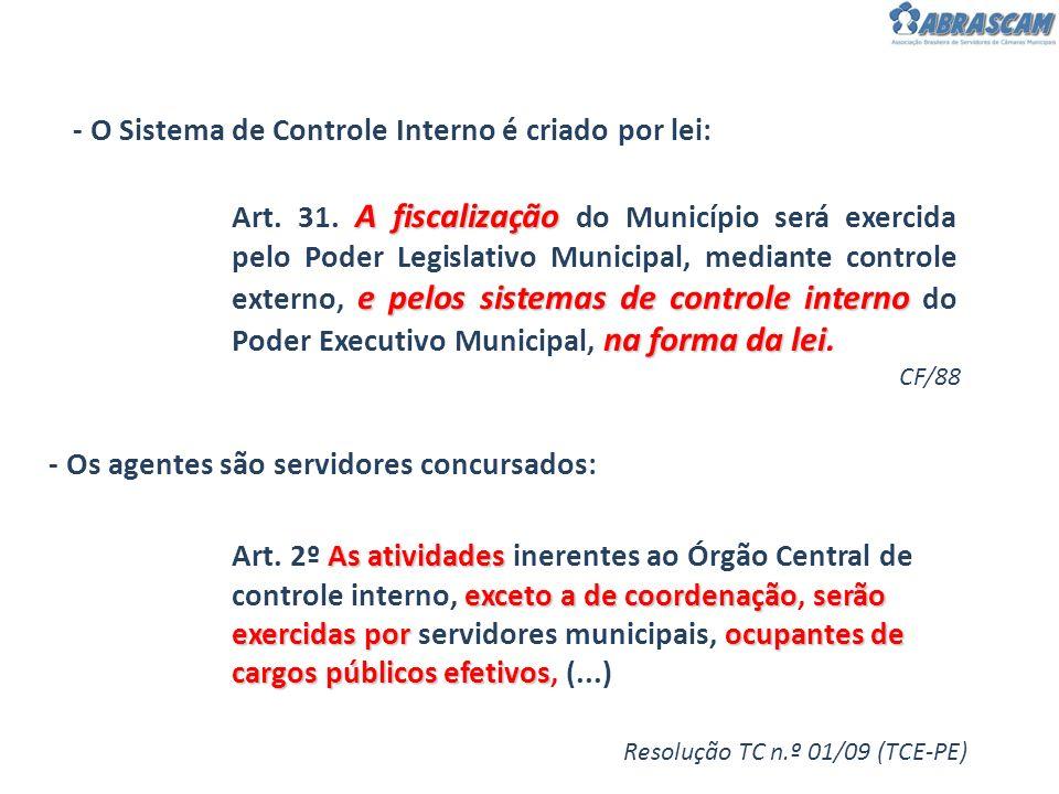 - O Sistema de Controle Interno é criado por lei: - Os agentes são servidores concursados: CF/88 Resolução TC n.º 01/09 (TCE-PE) A fiscalização e pelo