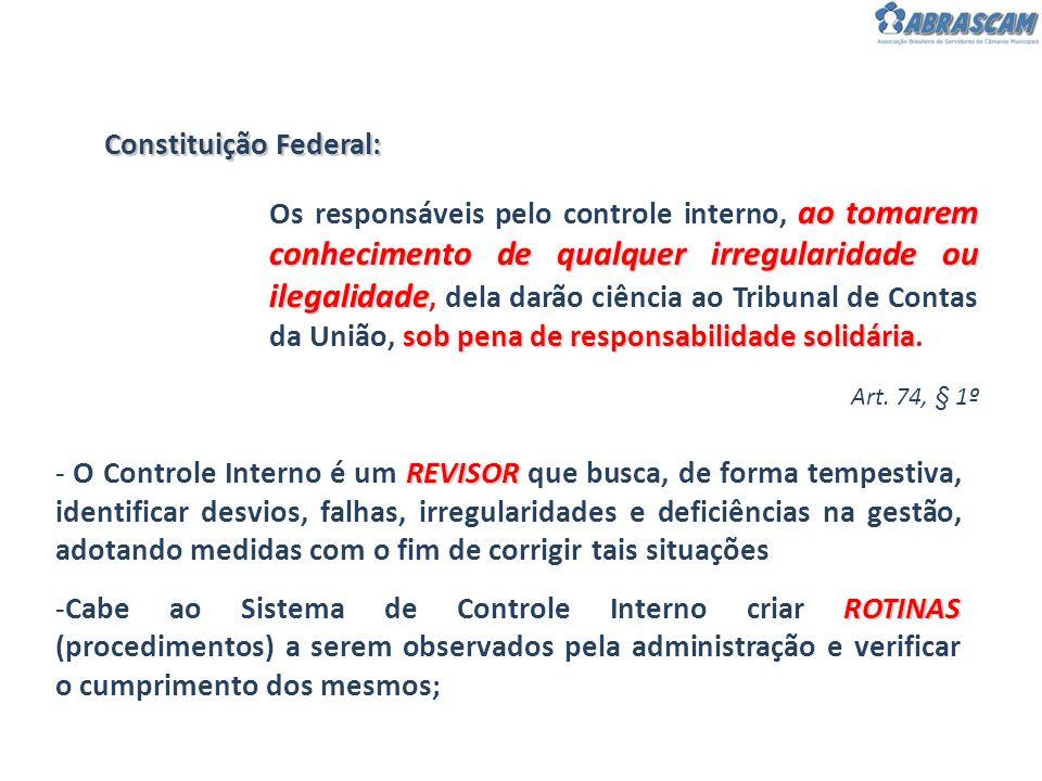 Constituição Federal: Art. 74, § 1º REVISOR - O Controle Interno é um REVISOR que busca, de forma tempestiva, identificar desvios, falhas, irregularid
