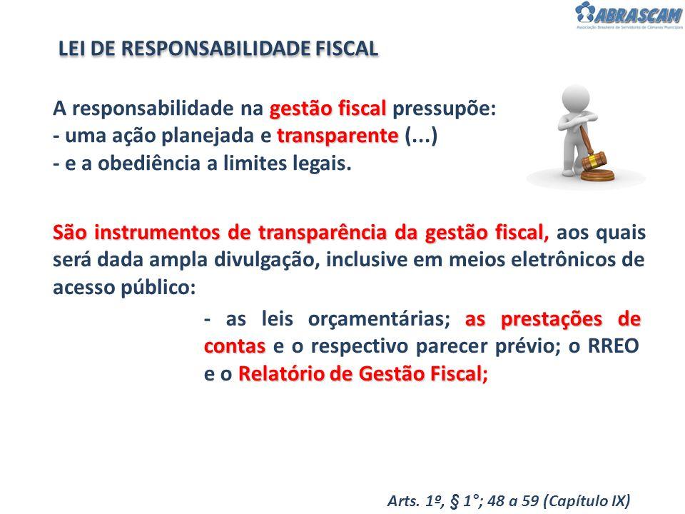 gestão fiscal transparente A responsabilidade na gestão fiscal pressupõe: - uma ação planejada e transparente (...) - e a obediência a limites legais.