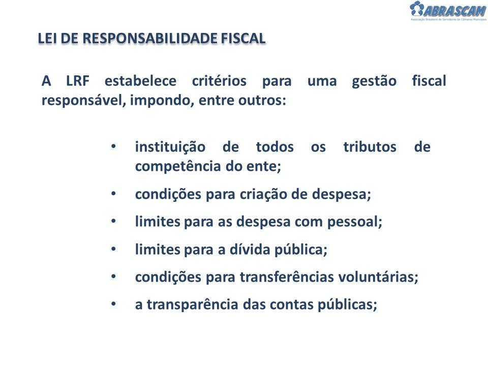 A LRF estabelece critérios para uma gestão fiscal responsável, impondo, entre outros: LEI DE RESPONSABILIDADE FISCAL instituição de todos os tributos