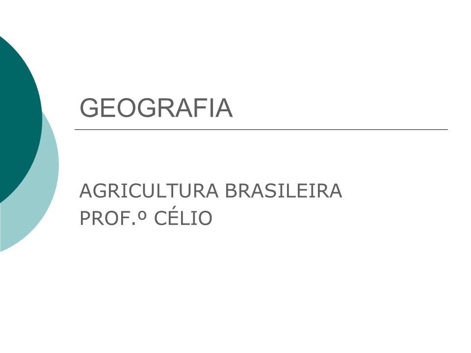 GEOGRAFIA AGRICULTURA BRASILEIRA PROF.º CÉLIO