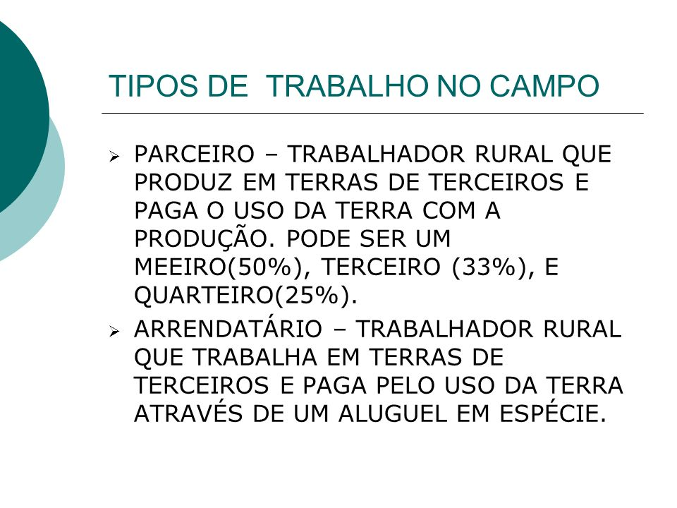 TIPOS DE TRABALHO NO CAMPO PARCEIRO – TRABALHADOR RURAL QUE PRODUZ EM TERRAS DE TERCEIROS E PAGA O USO DA TERRA COM A PRODUÇÃO.