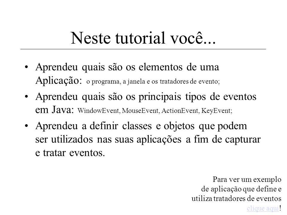 trat (tratador de eventos) public class Aplicação{ public static void main(String argumentos[]){ Janela jan = new Janela(); TratEventosJan trat = new