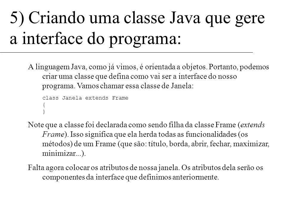 3,4) Fazendo um esboço da interface, identificando os componentes-Java: Componentes: Labels (etiquetas) Frame TextFields (caixas de texto) Panel (pain