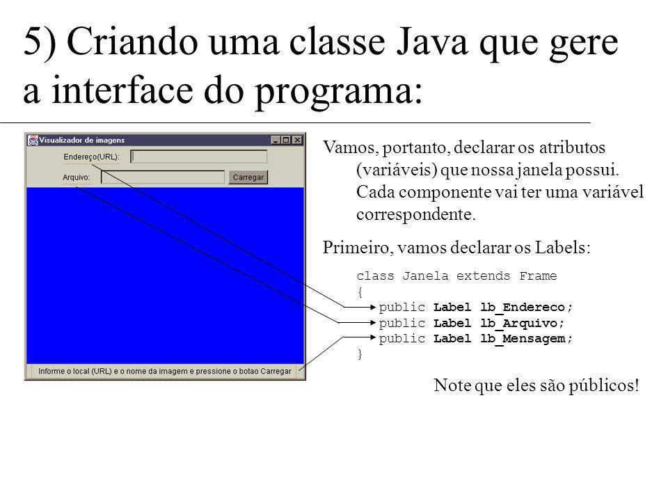 5) Criando uma classe Java que gere a interface do programa: A linguagem Java, como já vimos, é orientada a objetos. Portanto, podemos criar uma class