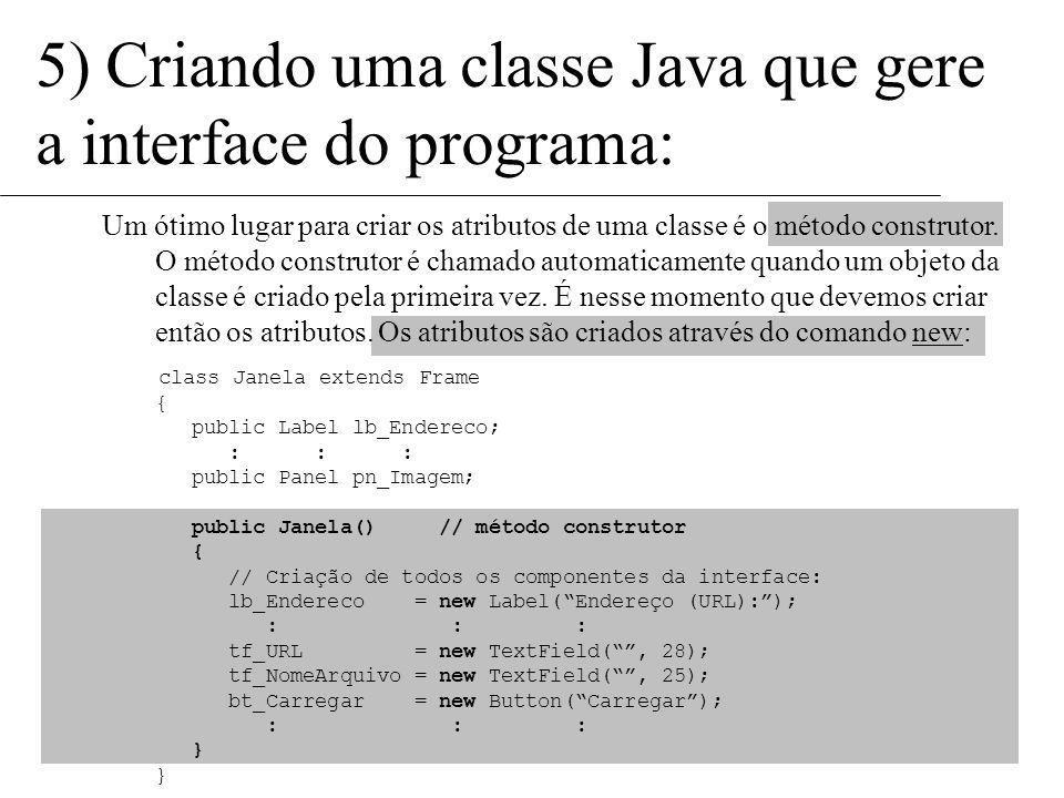 5) Criando uma classe Java que gere a interface do programa: Agora, vamos declarar os TextFields, o botão e o painel da imagem: class Janela extends F
