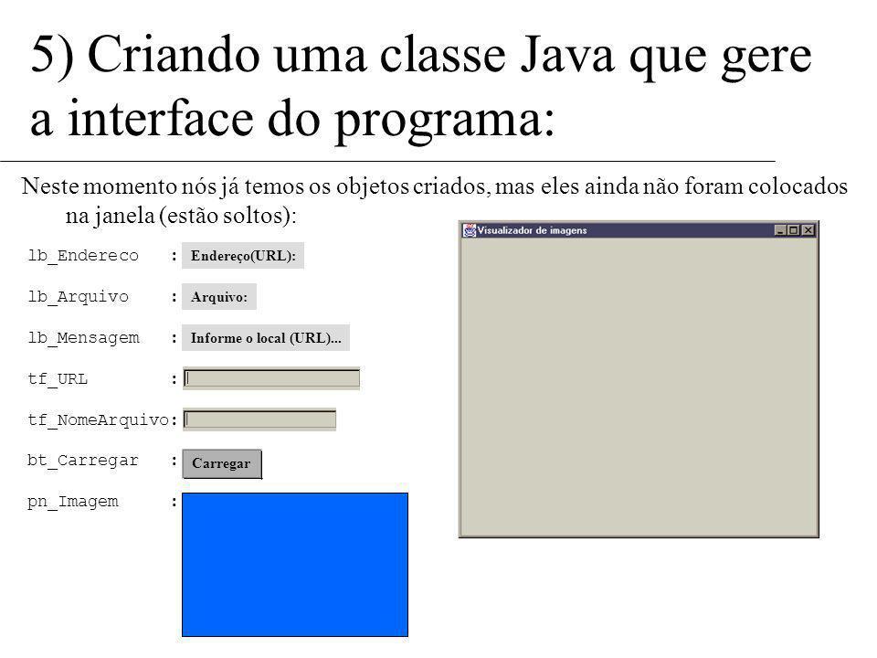 5) Criando uma classe Java que gere a interface do programa: Um ótimo lugar para criar os atributos de uma classe é o método construtor. O método cons