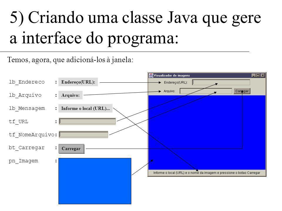 5) Criando uma classe Java que gere a interface do programa: Neste momento nós já temos os objetos criados, mas eles ainda não foram colocados na jane