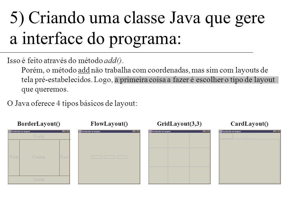 5) Criando uma classe Java que gere a interface do programa: Temos, agora, que adicioná-los à janela: Carregar Endereço(URL): Arquivo: Informe o local