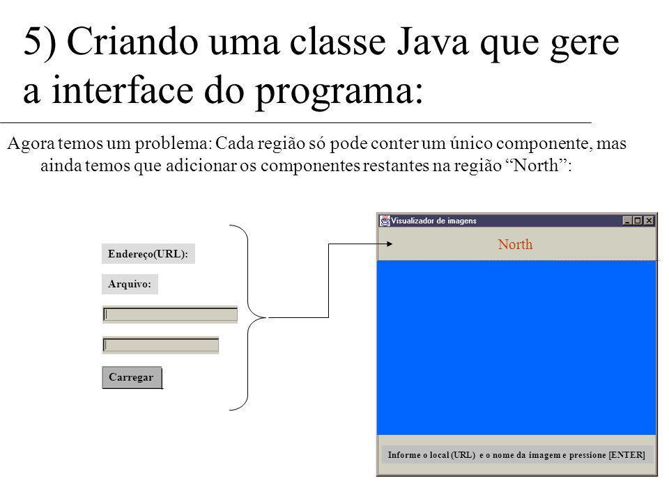 5) Criando uma classe Java que gere a interface do programa: Vamos selecionar o BorderLayout para a nossa janela. Isso é feito com o método setLayout(