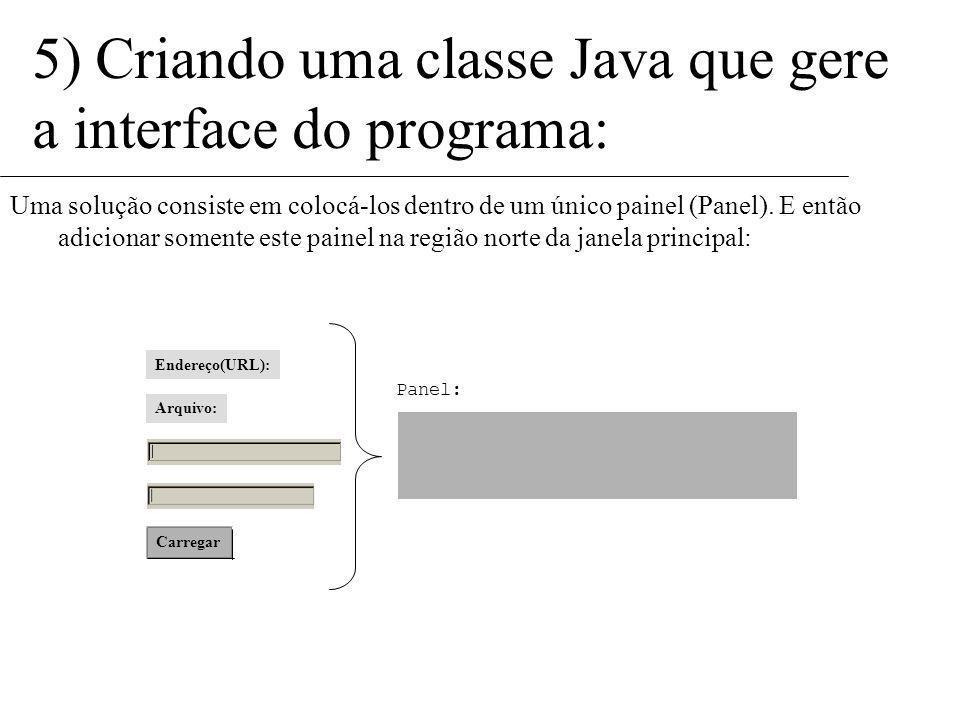 5) Criando uma classe Java que gere a interface do programa: Agora temos um problema: Cada região só pode conter um único componente, mas ainda temos