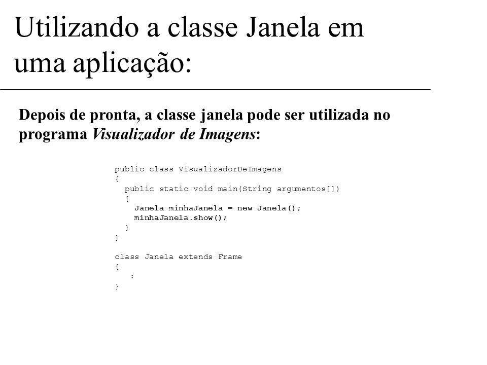 class Janela extends Frame { public Label lb_Endereco; public Label lb_Arquivo; public Label lb_Mensagem; public TextField tf_URL; public TextField tf