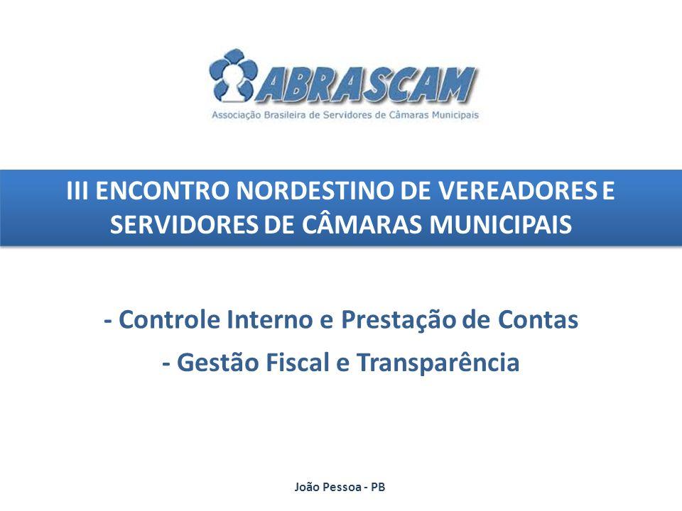 III ENCONTRO NORDESTINO DE VEREADORES E SERVIDORES DE CÂMARAS MUNICIPAIS - Controle Interno e Prestação de Contas - Gestão Fiscal e Transparência João