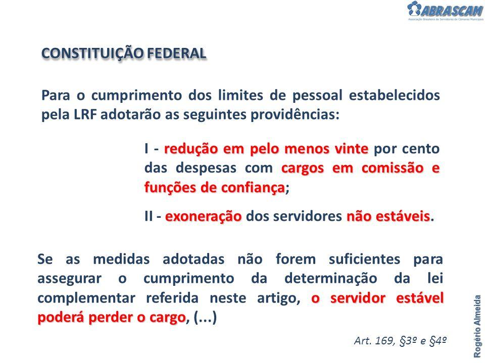 Rogério Almeida Para o cumprimento dos limites de pessoal estabelecidos pela LRF adotarão as seguintes providências: Art. 169, §3º e §4º redução em pe