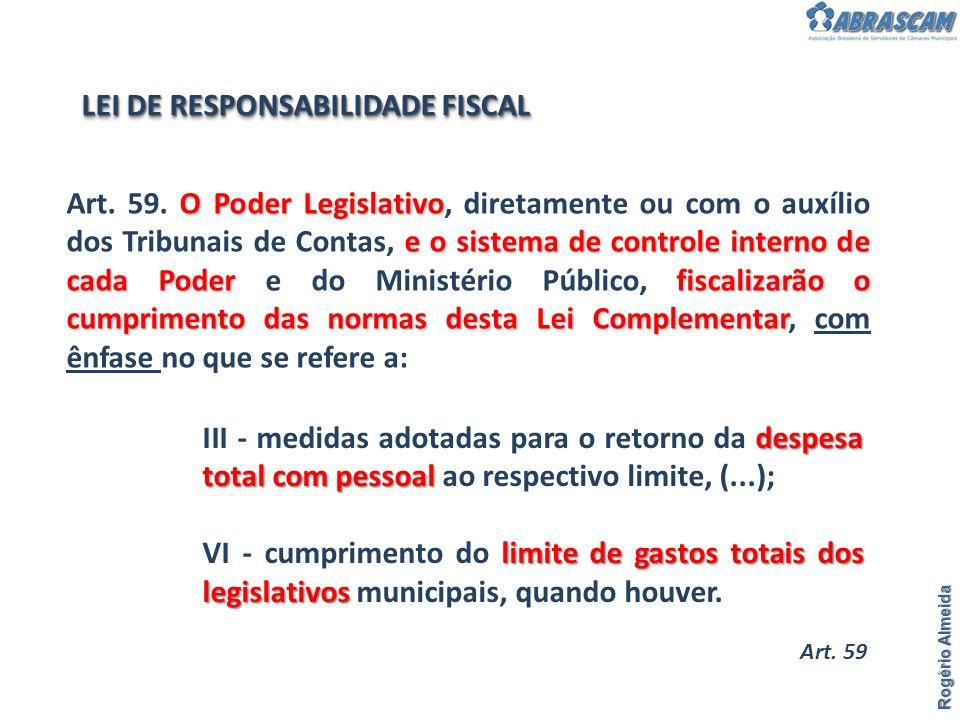 Rogério Almeida O Poder Legislativo e o sistema de controle interno de cada Poder fiscalizarão o cumprimento das normas desta Lei Complementar Art. 59