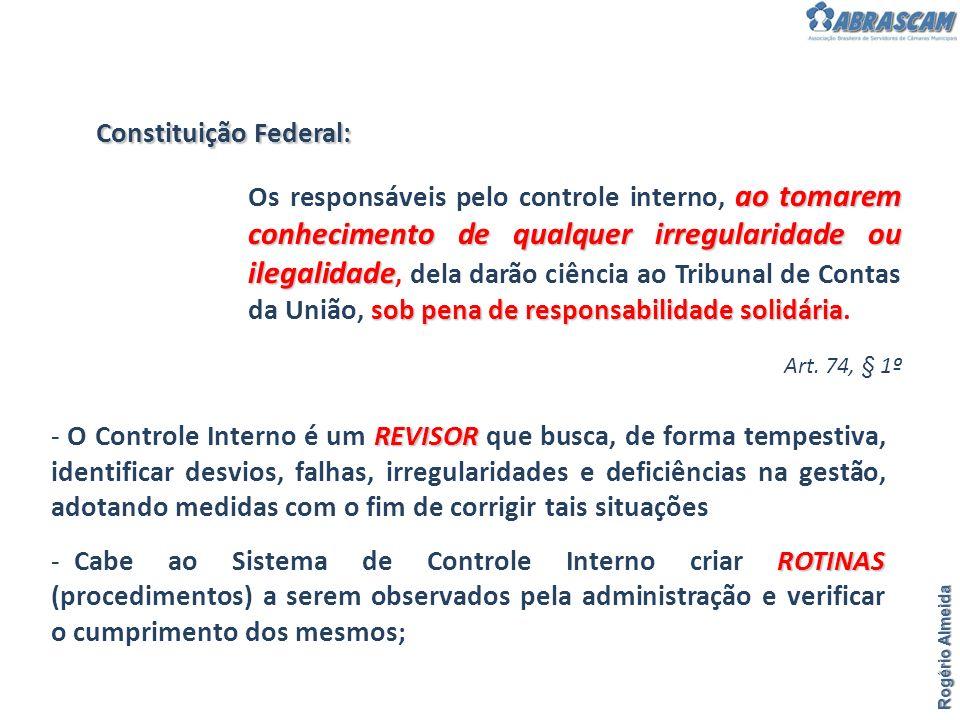 Rogério Almeida Constituição Federal: Art. 74, § 1º REVISOR - O Controle Interno é um REVISOR que busca, de forma tempestiva, identificar desvios, fal