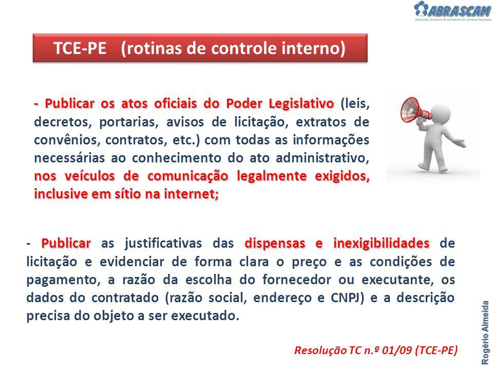 TCE-PE (rotinas de controle interno) Rogério Almeida Resolução TC n.º 01/09 (TCE-PE) Publicar dispensas e inexigibilidades - Publicar as justificativa