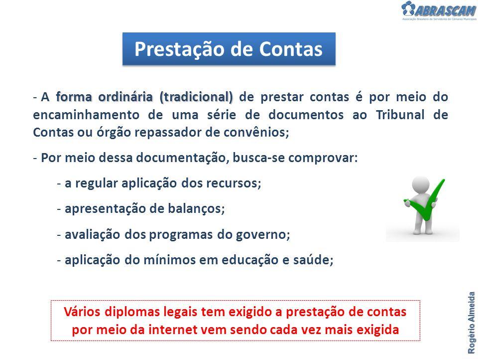Prestação de Contas Rogério Almeida forma ordinária (tradicional) - A forma ordinária (tradicional) de prestar contas é por meio do encaminhamento de