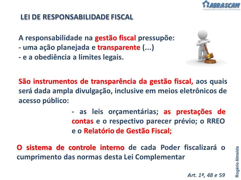Rogério Almeida gestão fiscal transparente A responsabilidade na gestão fiscal pressupõe: - uma ação planejada e transparente (...) - e a obediência a