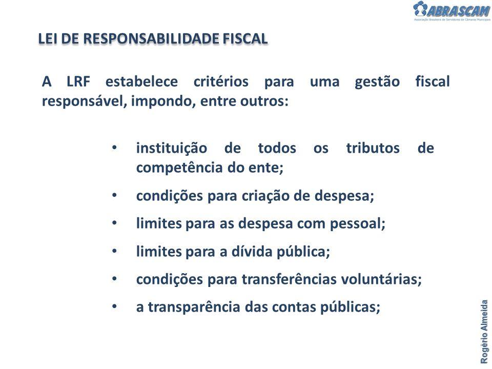 Rogério Almeida A LRF estabelece critérios para uma gestão fiscal responsável, impondo, entre outros: LEI DE RESPONSABILIDADE FISCAL instituição de to