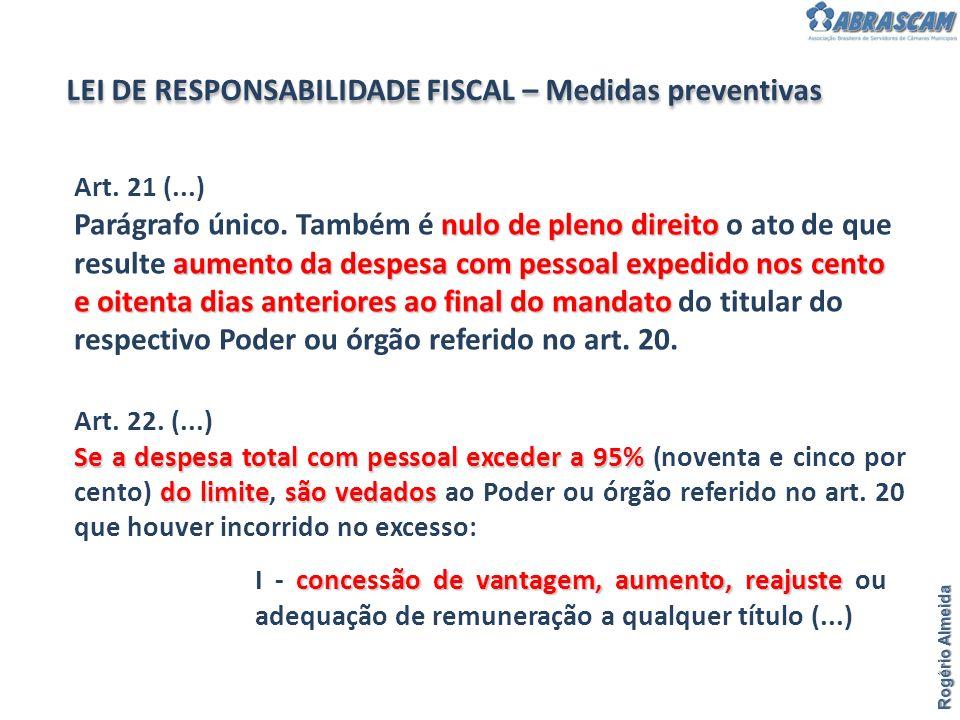 Rogério Almeida LEI DE RESPONSABILIDADE FISCAL – Medidas preventivas Art. 22. (...) Se a despesa total com pessoal exceder a 95% do limitesão vedados