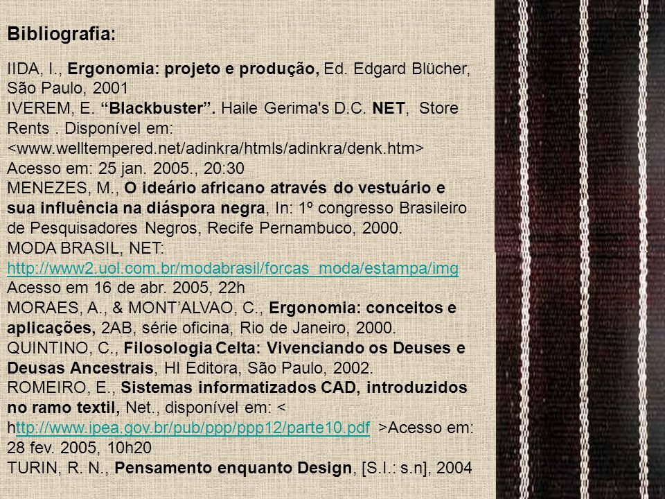 Bibliografia: IIDA, I., Ergonomia: projeto e produção, Ed. Edgard Blücher, São Paulo, 2001 IVEREM, E. Blackbuster. Haile Gerima's D.C. NET, Store Rent