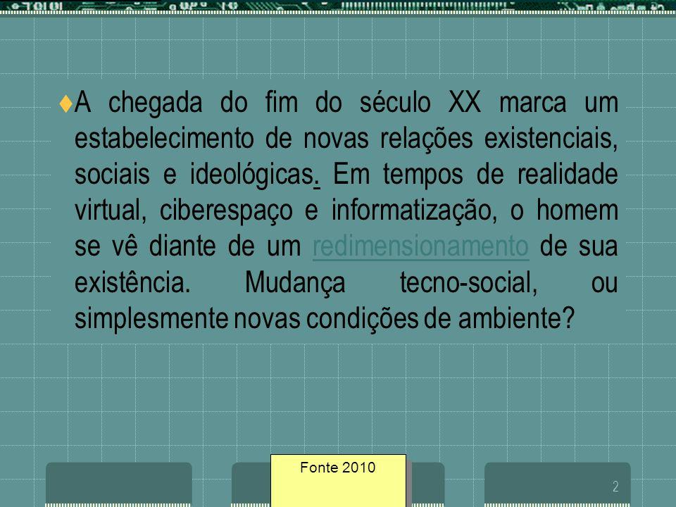 Fonte geosites/20052 A chegada do fim do século XX marca um estabelecimento de novas relações existenciais, sociais e ideológicas. Em tempos de realid