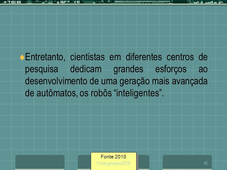 Fonte 2010 Fonte geosites/200540 Entretanto, cientistas em diferentes centros de pesquisa dedicam grandes esforços ao desenvolvimento de uma geração m