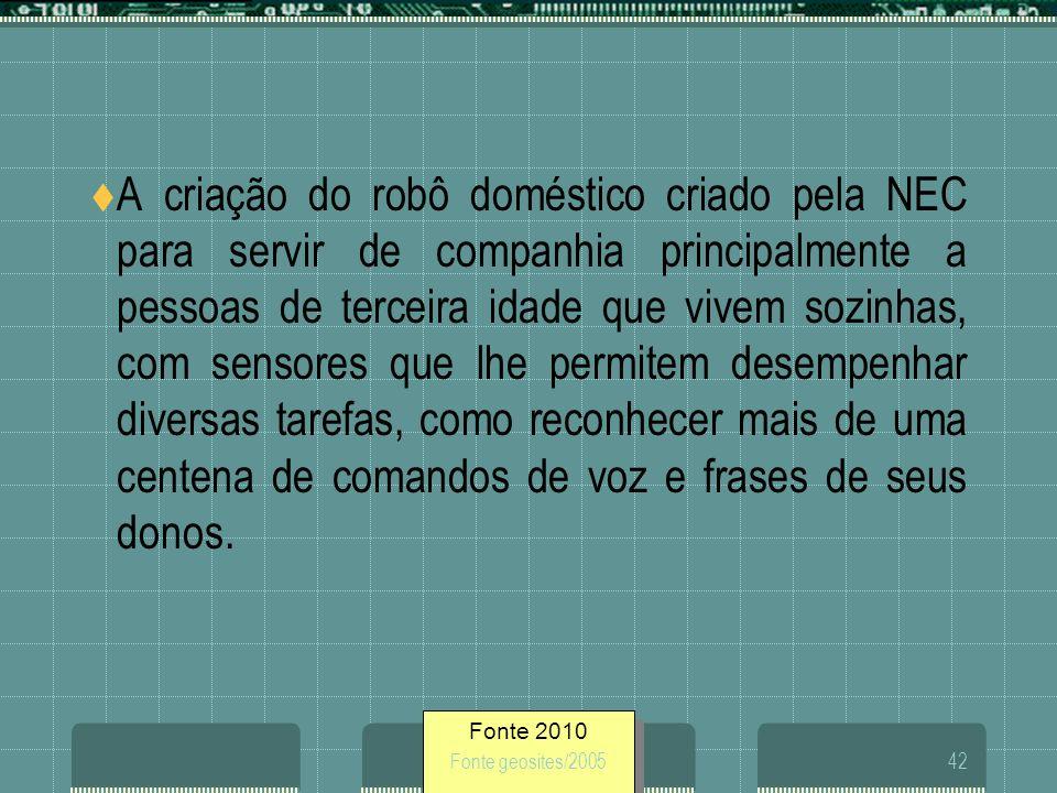 Fonte 2010 Fonte geosites/200542 A criação do robô doméstico criado pela NEC para servir de companhia principalmente a pessoas de terceira idade que v