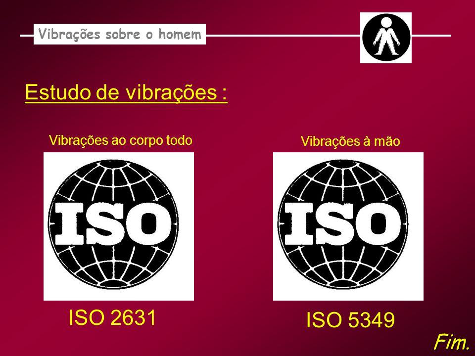Estudo de vibrações : Vibrações sobre o homem ISO 2631 ISO 5349 Fim. Vibrações ao corpo todo Vibrações à mão