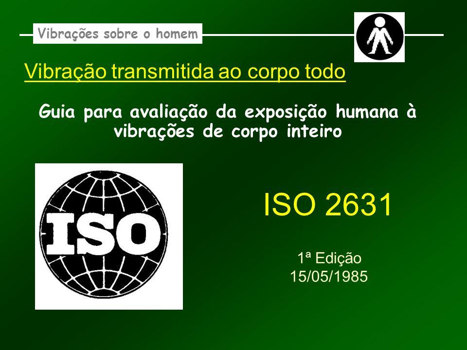 Vibração transmitida ao corpo todo Guia para avaliação da exposição humana à vibrações de corpo inteiro Vibrações sobre o homem ISO 2631 1ª Edição 15/