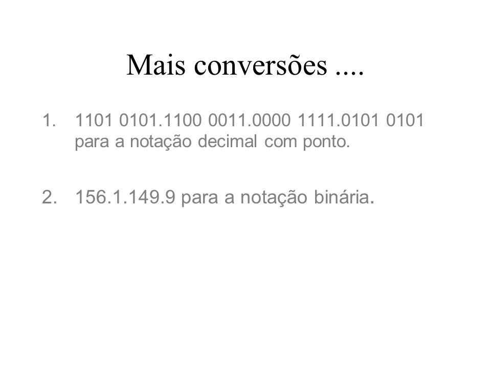 Mais conversões.... 1.1101 0101.1100 0011.0000 1111.0101 0101 para a notação decimal com ponto. 2.156.1.149.9 para a notação binária.