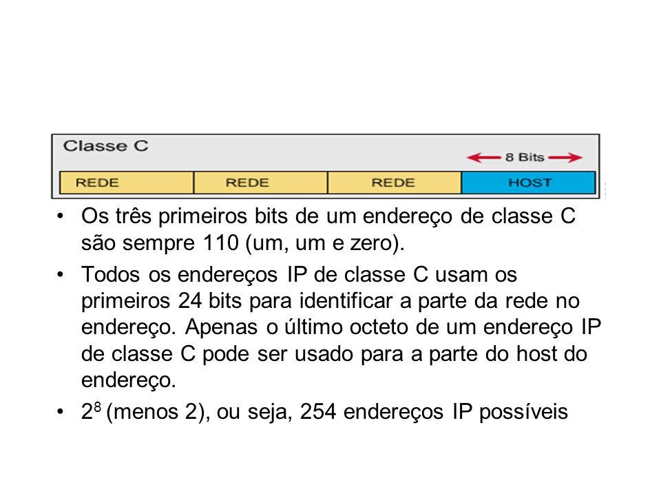 Os três primeiros bits de um endereço de classe C são sempre 110 (um, um e zero). Todos os endereços IP de classe C usam os primeiros 24 bits para ide