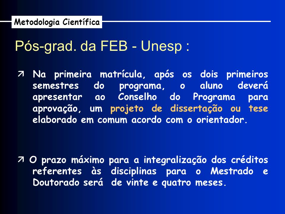 Pós-grad. da FEB - Unesp : Metodologia Científica Na primeira matrícula, após os dois primeiros semestres do programa, o aluno deverá apresentar ao Co
