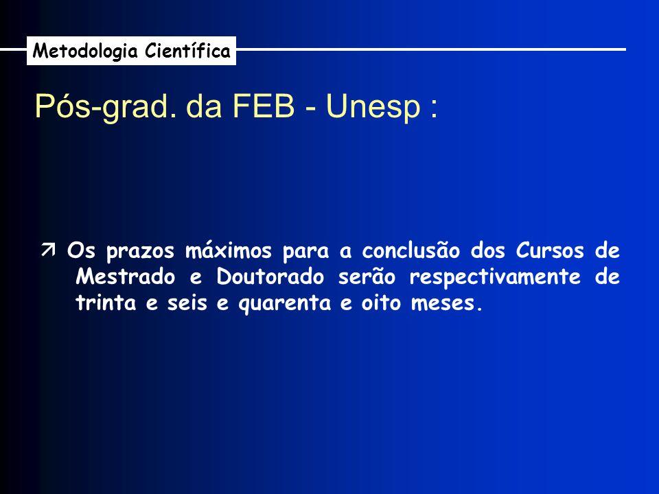 Pós-grad. da FEB - Unesp : Metodologia Científica Os prazos máximos para a conclusão dos Cursos de Mestrado e Doutorado serão respectivamente de trint