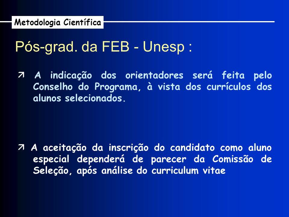 Pós-grad. da FEB - Unesp : Metodologia Científica A indicação dos orientadores será feita pelo Conselho do Programa, à vista dos currículos dos alunos