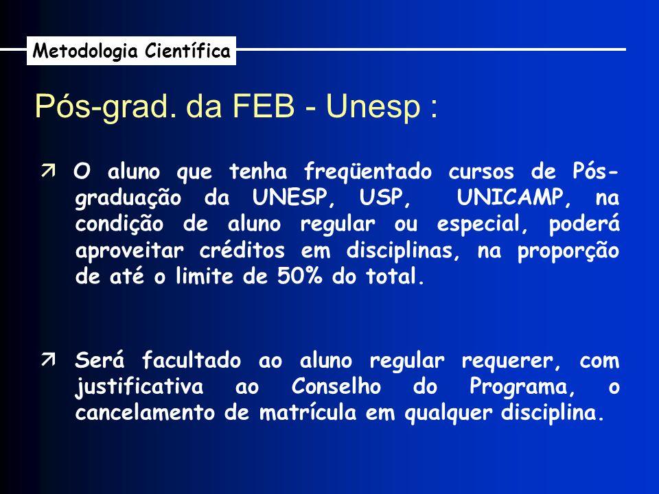 Pós-grad. da FEB - Unesp : Metodologia Científica O aluno que tenha freqüentado cursos de Pós- graduação da UNESP, USP, UNICAMP, na condição de aluno